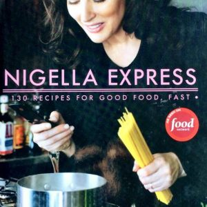 Nigella Express: 130 Recipes for Good Food, Fast